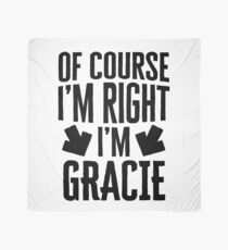 I'm Right I'm Gracie Sticker & T-Shirt - Gift For Gracie Scarf