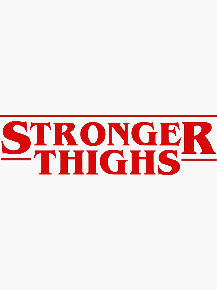 Stronger Thighs / Stranger Things by pootypop