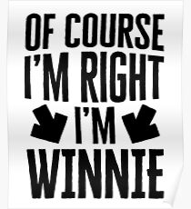 I'm Right I'm Winnie Sticker & T-Shirt - Gift For Winnie Poster