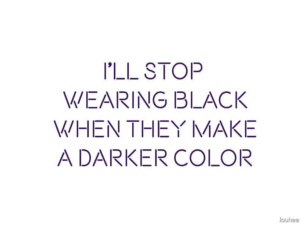 I'll stop wearing black when they make a darker color - Fall Out ...