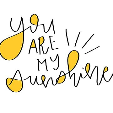 You Are My Sunshine by dotandink
