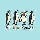 Be THAT Penguin by AJ Bauers