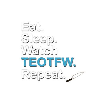 Eat, Sleep, Watch TEOTFW, Repeat {FULL} by fandomss