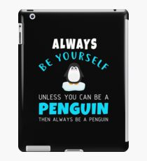 Always Be Yourself Unless You Can Be A Penguin iPad Case/Skin
