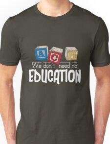 We Don't Need No Education Unisex T-Shirt