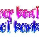 Drop Beats, Not Bombs! by ShantyShawn