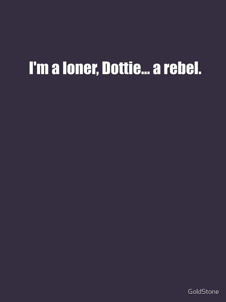Pee-Wee Herman - I'm a Loner, Dottie... A Rebel - White Font by GoldStone
