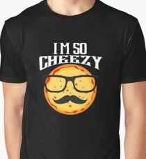 I'm So Cheezy - Cheezy, Cheese, Potato,  Pizza, Love, Hungry, Baking, Blood Pie, Delivery, Sauce, Bread, Dough, Pie, Eat, Favorite, Snack, Crust, Hawaiian, Pepperoni Graphic T-Shirt