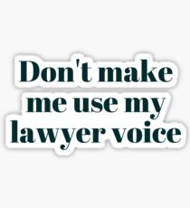 Don't make me use my lawyer voice... Sticker