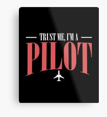 Trust Me I'm A Pilot - Trust,  Born, Fly, Pilot, Aircraft, Airplane, Ship, Navigator, Direction, Air force, Helicopter, Aviator, Captain, Aeronaut, Plane Metal Print