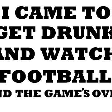 GET DRUNK WATCH FOOTBALL by Matt22blaster