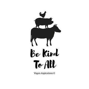 Be Kind To All By Vegan Aspirations by TONEIQ