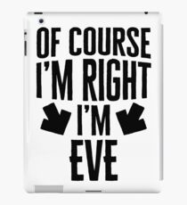 I'm Right I'm Eve Sticker & T-Shirt - Gift For Eve iPad-Hülle & Klebefolie