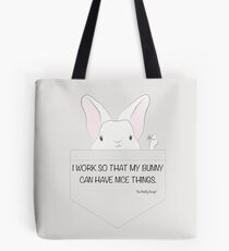 I work so my bunny can have nice things Tote Bag