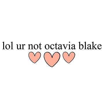 lol ur not octavia blake by ainsiibabes
