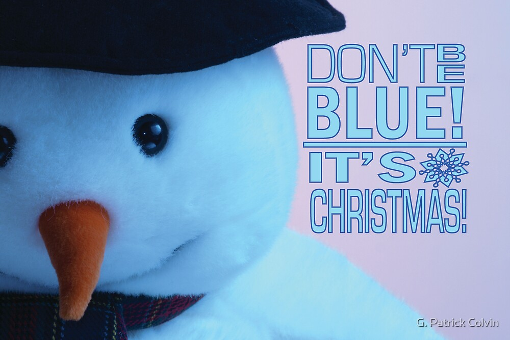 Don't Be Blue, It's Christmas by Gregory Colvin