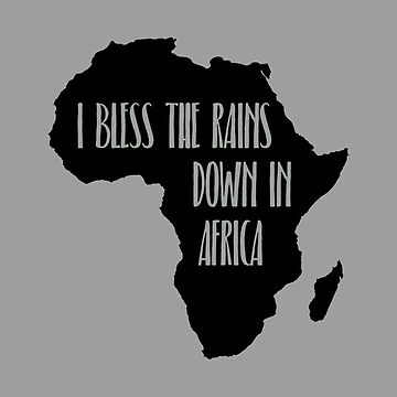 I Bless the Rains down in Africa by magicbyalexis