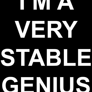 I'm a very stable genius by Darren-L