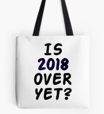 Is 2018 over yet? Tell us how you really feel. Tote Bag