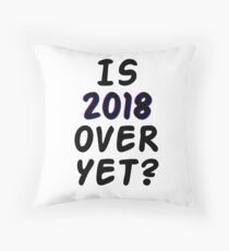 Is 2018 over yet? Tell us how you really feel. Throw Pillow