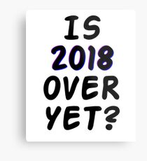 Is 2018 over yet? Tell us how you really feel. Metal Print