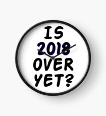 Is 2018 over yet? Tell us how you really feel. Clock
