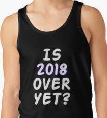 Is 2018 over yet? Tell us how you really feel. (dark bg) Tank Top