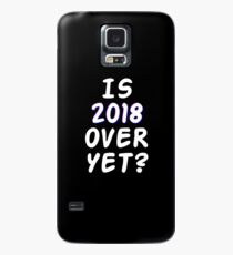 Is 2018 over yet? Tell us how you really feel. (dark bg) Case/Skin for Samsung Galaxy