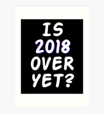 Is 2018 over yet? Tell us how you really feel. (dark bg) Art Print