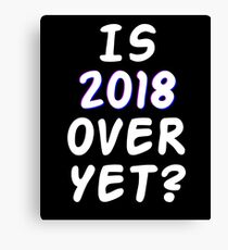 Is 2018 over yet? Tell us how you really feel. (dark bg) Canvas Print