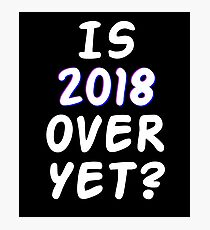 Is 2018 over yet? Tell us how you really feel. (dark bg) Photographic Print