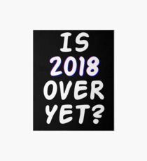 Is 2018 over yet? Tell us how you really feel. (dark bg) Art Board