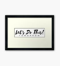 Let's Do This - Tomorrow Framed Print