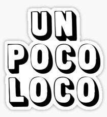 Un Poco Loco Sticker