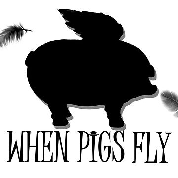 When Pigs Fly Funny Saying A697 by byNicol