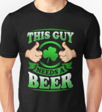 This Guy Needs A Beer Unisex T-Shirt