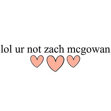 lol ur not zach mcgowan by ainsiibabes