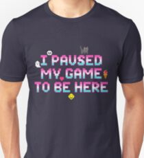 I Paused My Game To be Here - Geek Video Gamer Gift Unisex T-Shirt
