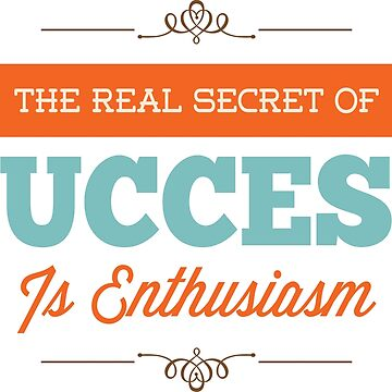 The Secret to Success is Enthusiasm by inkpious