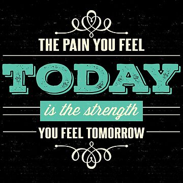 The Pain you feel today is the Strength you feel tomorrow by inkpious