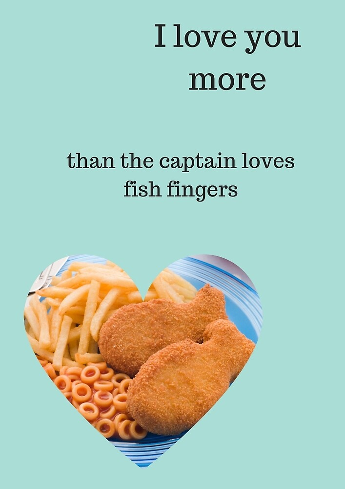 I love you more than fish fingers by entwinedbylis