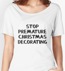Stop premature Christmas decorating Women's Relaxed Fit T-Shirt