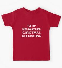 Stop premature Christmas decorating Kids Tee