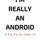 I'm Really An Android by Austin Dragon