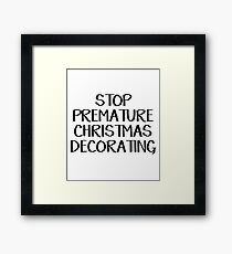 Stop premature Christmas decorating Framed Print