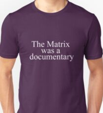 The Matrix Was a documentary  Unisex T-Shirt