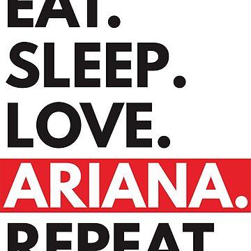 Eat. Sleep. Love. Ariana. Repeat. by rozapete