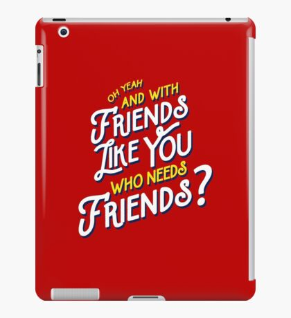 With Friends Like You Who Needs Friends - Dirk Calloway (Rushmore) iPad Case/Skin