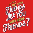 With Friends Like You Who Needs Friends - Dirk Calloway (Rushmore) by Tabner