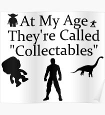 """At My Age They're Called """"Collectables""""  Poster"""